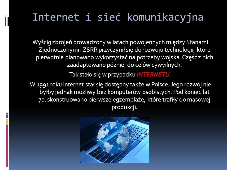 Internet i sieć komunikacyjna Wyścig zbrojeń prowadzony w latach powojennych między Stanami Zjednoczonymi i ZSRR przyczynił się do rozwoju technologii, które pierwotnie planowano wykorzystać na potrzeby wojska.