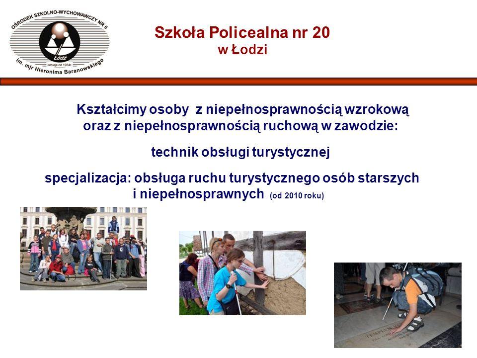 Kształcimy osoby z niepełnosprawnością wzrokową oraz z niepełnosprawnością ruchową w zawodzie: technik obsługi turystycznej specjalizacja: obsługa ruchu turystycznego osób starszych i niepełnosprawnych (od 2010 roku) Szkoła Policealna nr 20 w Łodzi