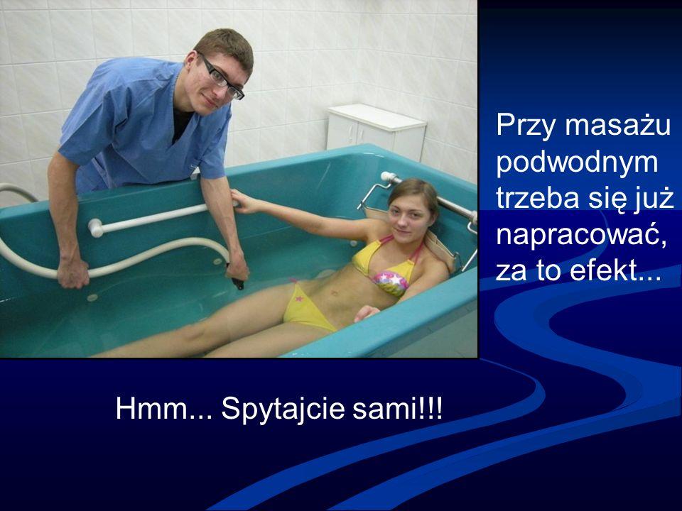 Przy masażu podwodnym trzeba się już napracować, za to efekt... Hmm... Spytajcie sami!!!