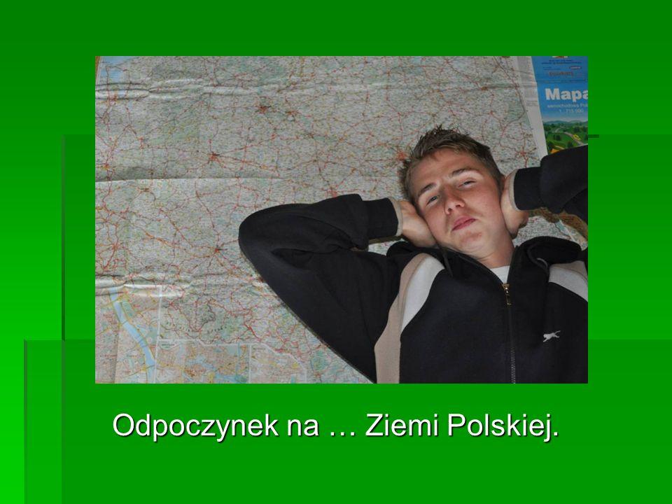 Odpoczynek na … Ziemi Polskiej.