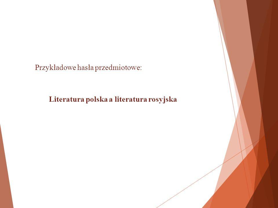 Przykładowe hasła przedmiotowe: Literatura polska a literatura rosyjska