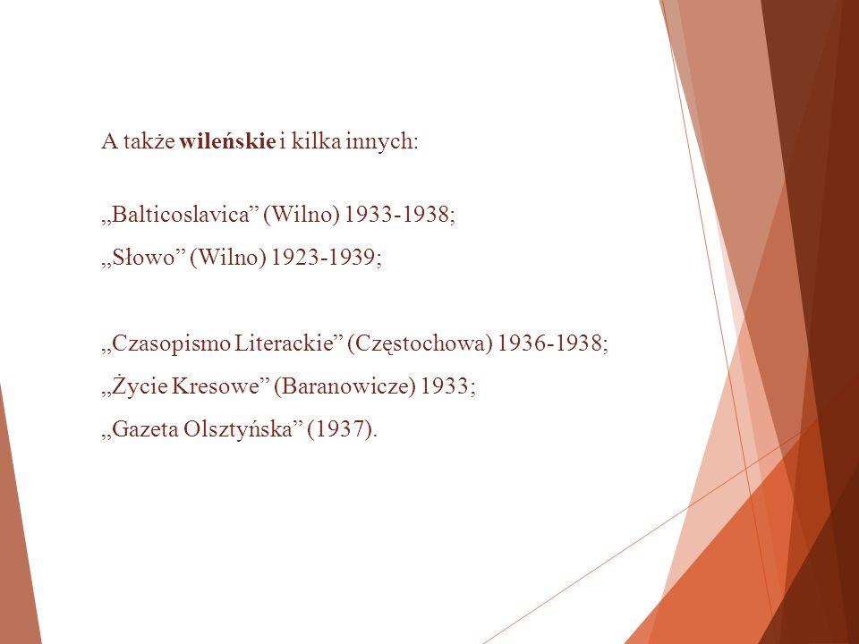 """Do końca dobiegają kwerendy w pismach: """"Wiadomości Literackie ; """"Kurier Wileński ; """"Po Prostu ; """"Ateneum Wileńskie ; """"Kurier Warszawski ; """"Przegląd Narodowy ; """"Kurier Teatralny ; """"Bluszcz ."""