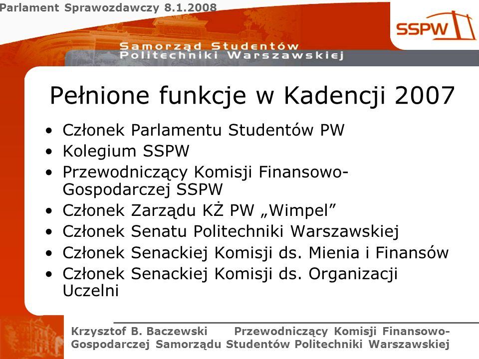 Parlament Sprawozdawczy 8.1.2008 Krzysztof B. Baczewski Przewodniczący Komisji Finansowo- Gospodarczej Samorządu Studentów Politechniki Warszawskiej P