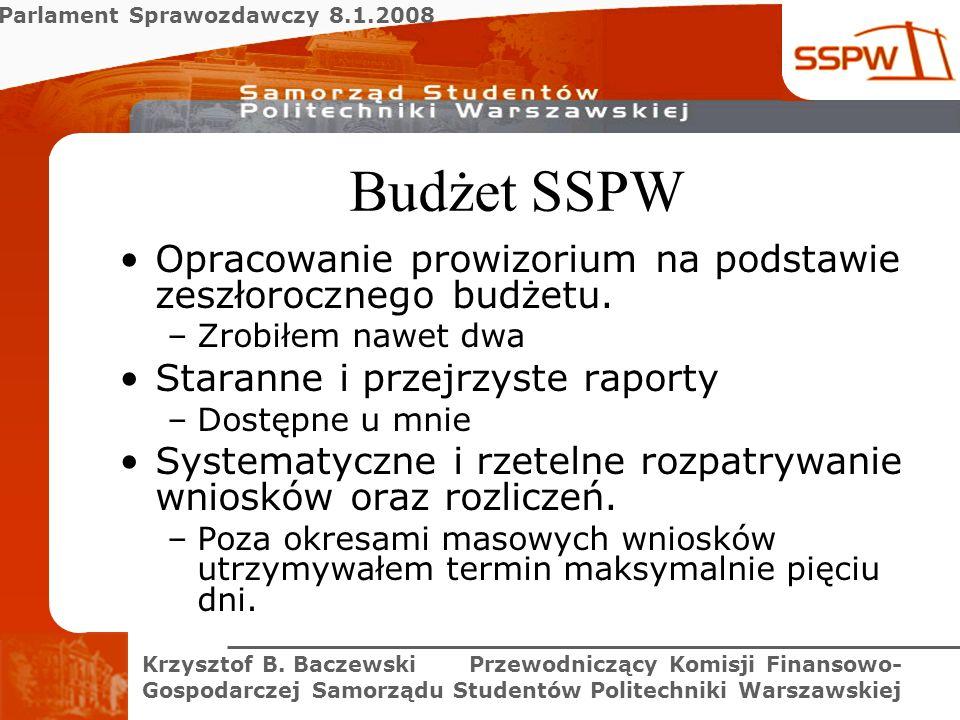Parlament Sprawozdawczy 8.1.2008 Krzysztof B. Baczewski Przewodniczący Komisji Finansowo- Gospodarczej Samorządu Studentów Politechniki Warszawskiej B