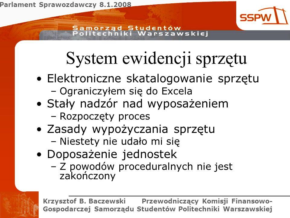 Parlament Sprawozdawczy 8.1.2008 Krzysztof B. Baczewski Przewodniczący Komisji Finansowo- Gospodarczej Samorządu Studentów Politechniki Warszawskiej S