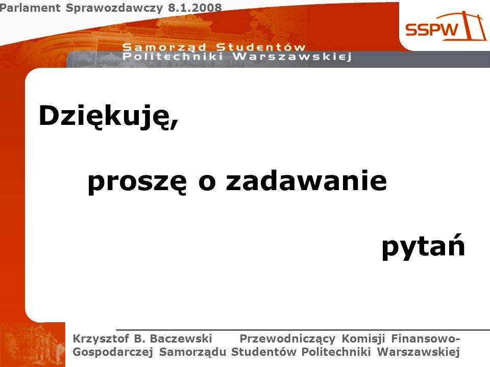 Parlament Sprawozdawczy 8.1.2008 Krzysztof B. Baczewski Przewodniczący Komisji Finansowo- Gospodarczej Samorządu Studentów Politechniki Warszawskiej D