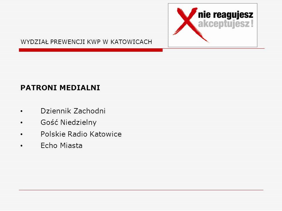 WYDZIAŁ PREWENCJI KWP W KATOWICACH PATRONI MEDIALNI Dziennik Zachodni Gość Niedzielny Polskie Radio Katowice Echo Miasta