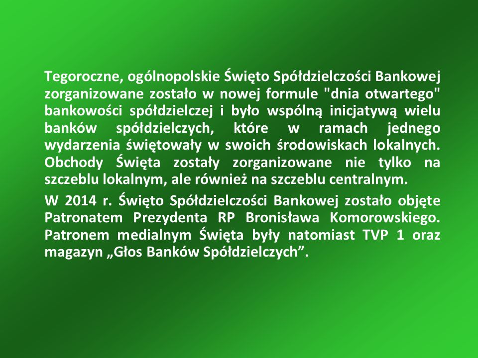 Tegoroczne, ogólnopolskie Święto Spółdzielczości Bankowej zorganizowane zostało w nowej formule dnia otwartego bankowości spółdzielczej i było wspólną inicjatywą wielu banków spółdzielczych, które w ramach jednego wydarzenia świętowały w swoich środowiskach lokalnych.