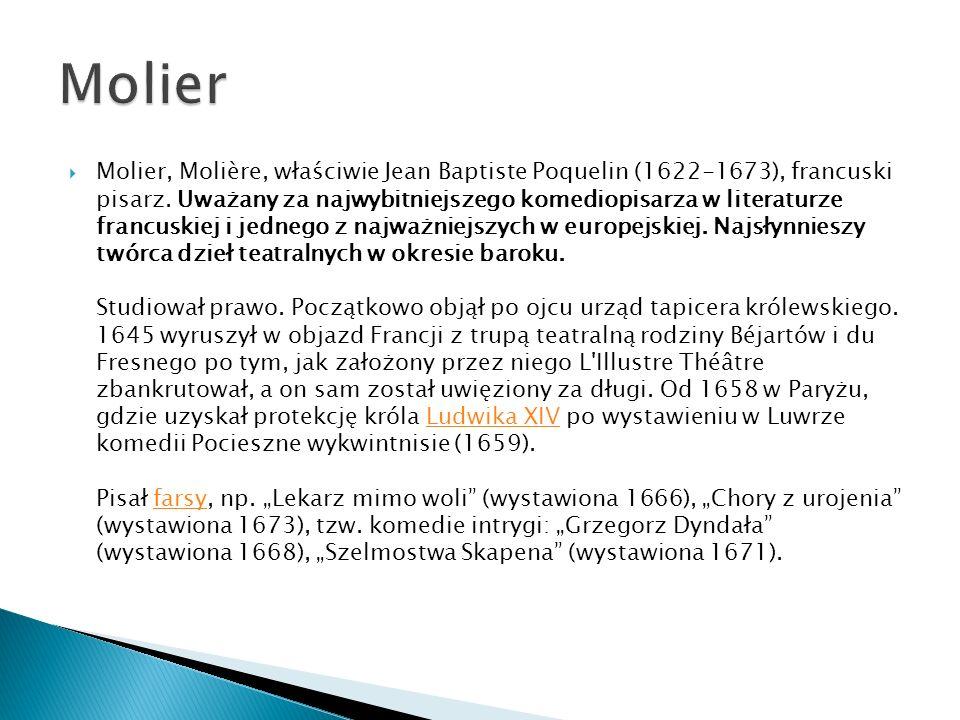  Molier, Molière, właściwie Jean Baptiste Poquelin (1622-1673), francuski pisarz. Uważany za najwybitniejszego komediopisarza w literaturze francuski