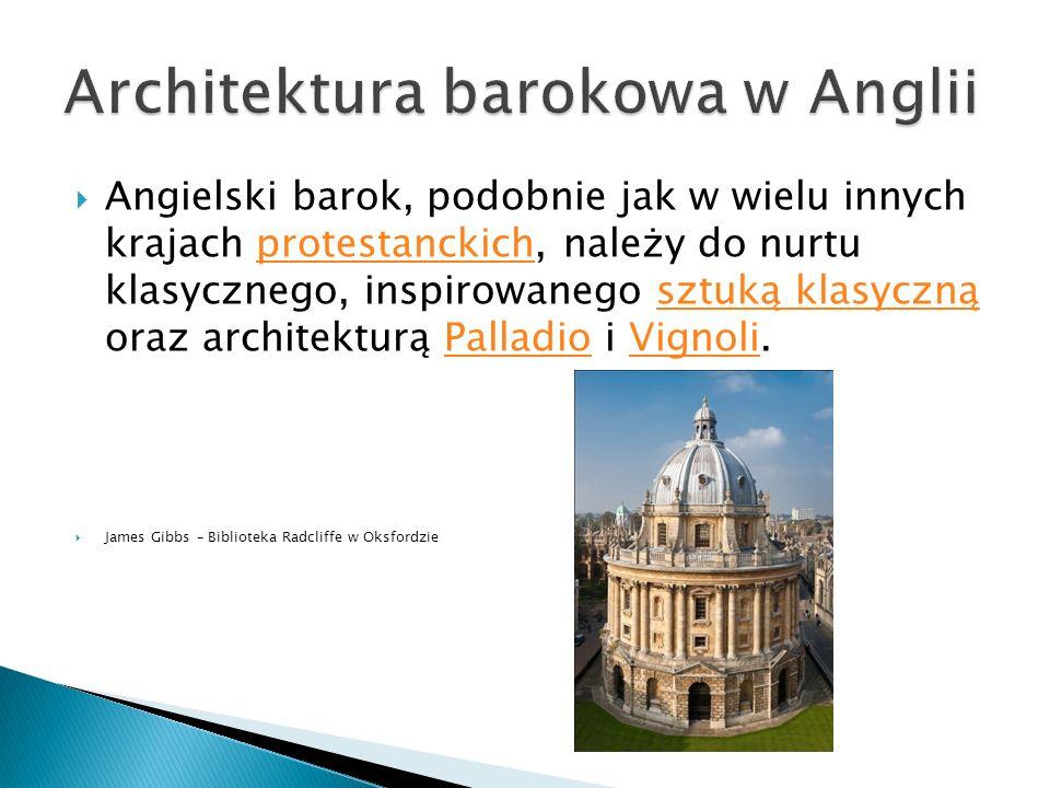  Angielski barok, podobnie jak w wielu innych krajach protestanckich, należy do nurtu klasycznego, inspirowanego sztuką klasyczną oraz architekturą P