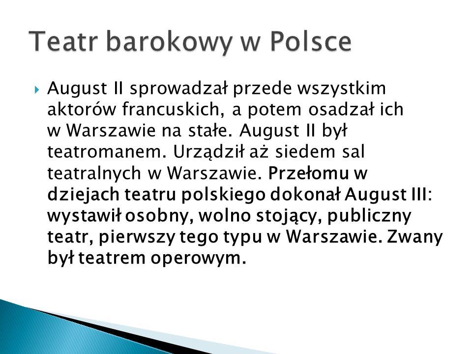  August II sprowadzał przede wszystkim aktorów francuskich, a potem osadzał ich w Warszawie na stałe. August II był teatromanem. Urządził aż siedem s