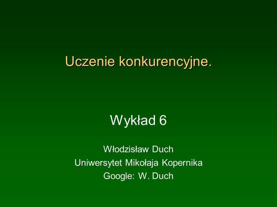 Uczenie konkurencyjne. Wykład 6 Włodzisław Duch Uniwersytet Mikołaja Kopernika Google: W. Duch