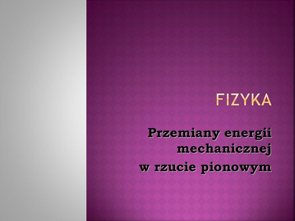 Przemiany energii mechanicznej w rzucie pionowym