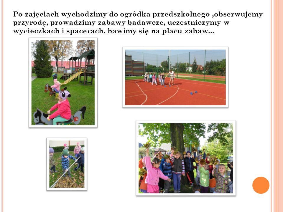 Po zajęciach wychodzimy do ogródka przedszkolnego,obserwujemy przyrodę, prowadzimy zabawy badawcze, uczestniczymy w wycieczkach i spacerach, bawimy się na placu zabaw...