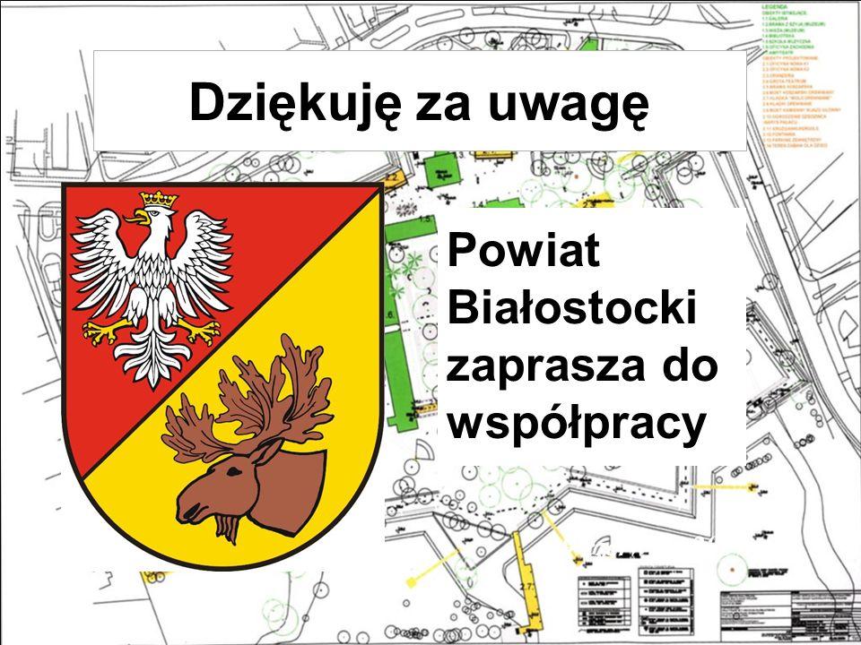 Dziękuję za uwagę 9 czerwiec 2007 Powiat Białostocki zaprasza do współpracy