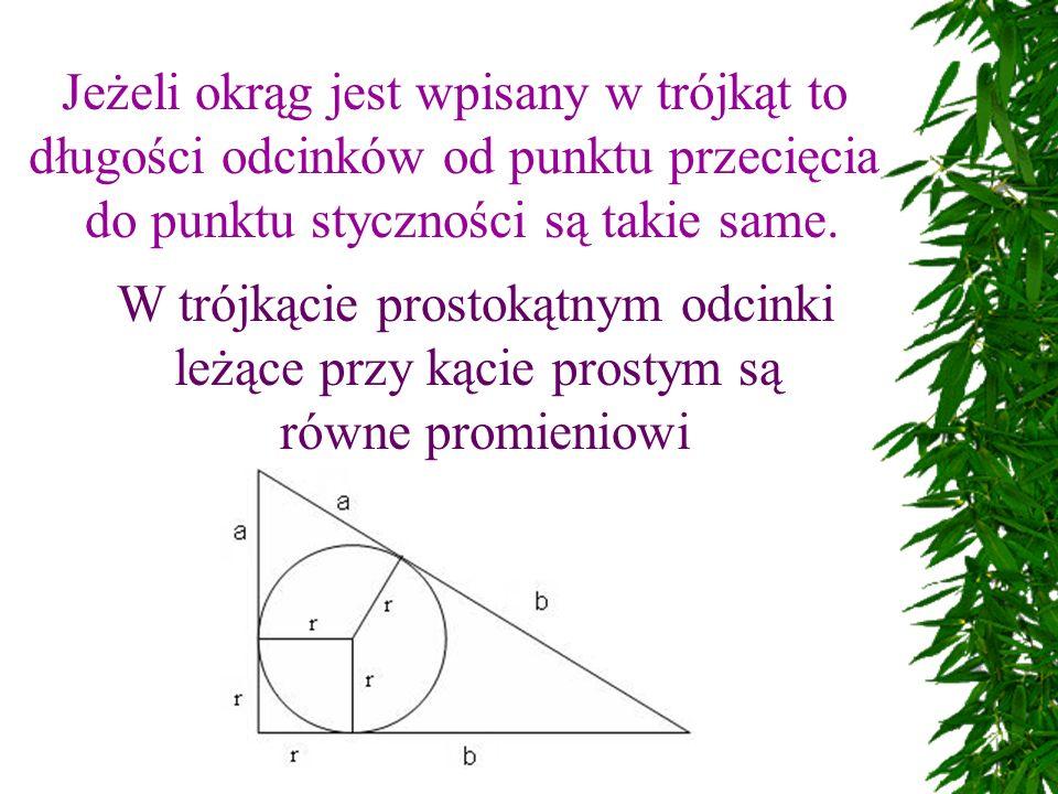 Jeżeli okrąg jest wpisany w trójkąt to długości odcinków od punktu przecięcia do punktu styczności są takie same.