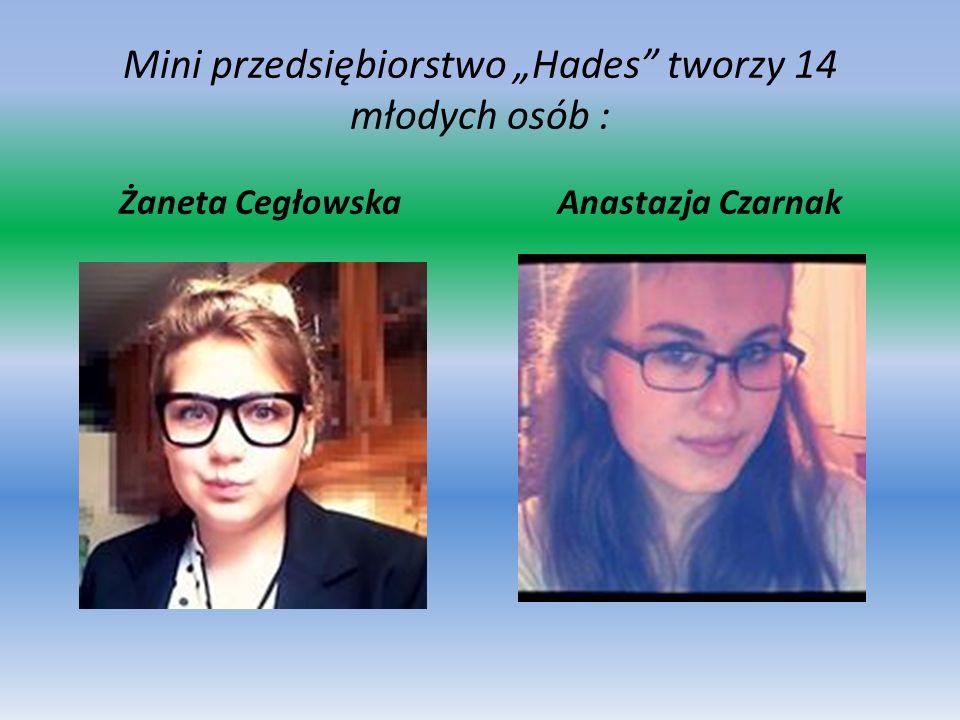 """Mini przedsiębiorstwo """"Hades tworzy 14 młodych osób : Żaneta CegłowskaAnastazja Czarnak"""