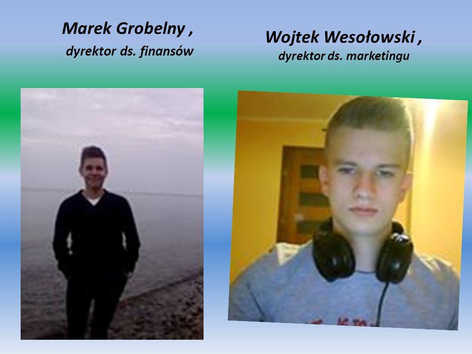 Marek Grobelny, dyrektor ds. finansów Wojtek Wesołowski, dyrektor ds. marketingu