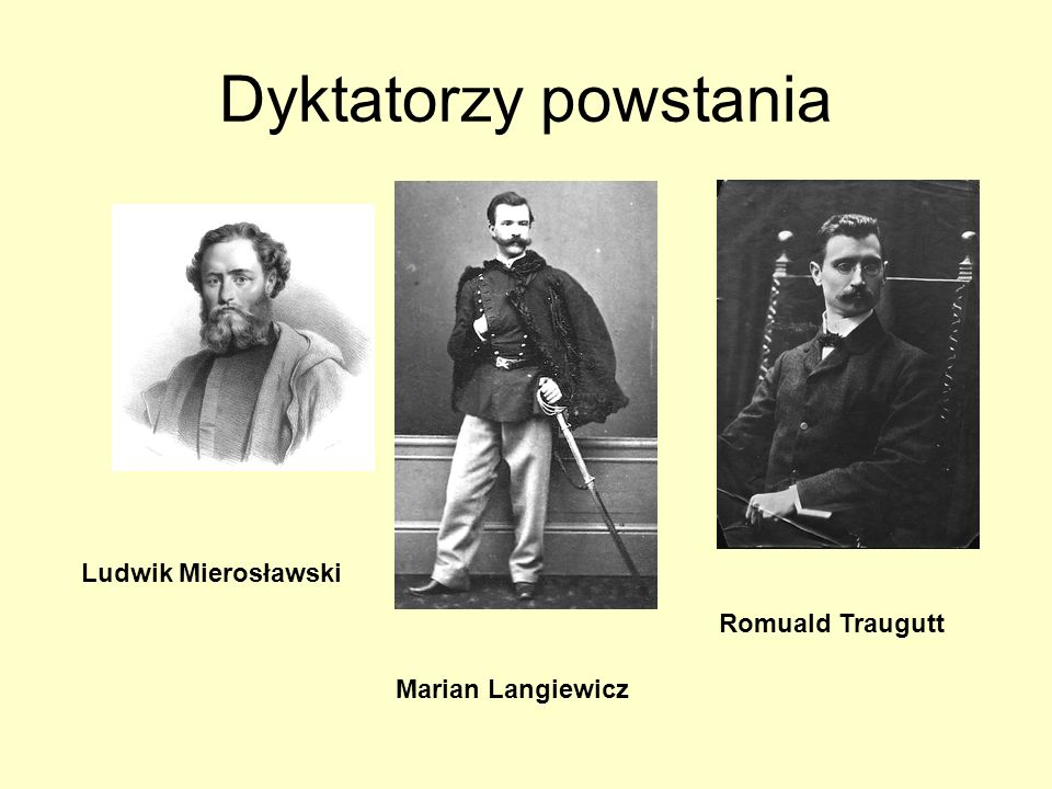 Dyktatorzy powstania Ludwik Mierosławski Marian Langiewicz Romuald Traugutt