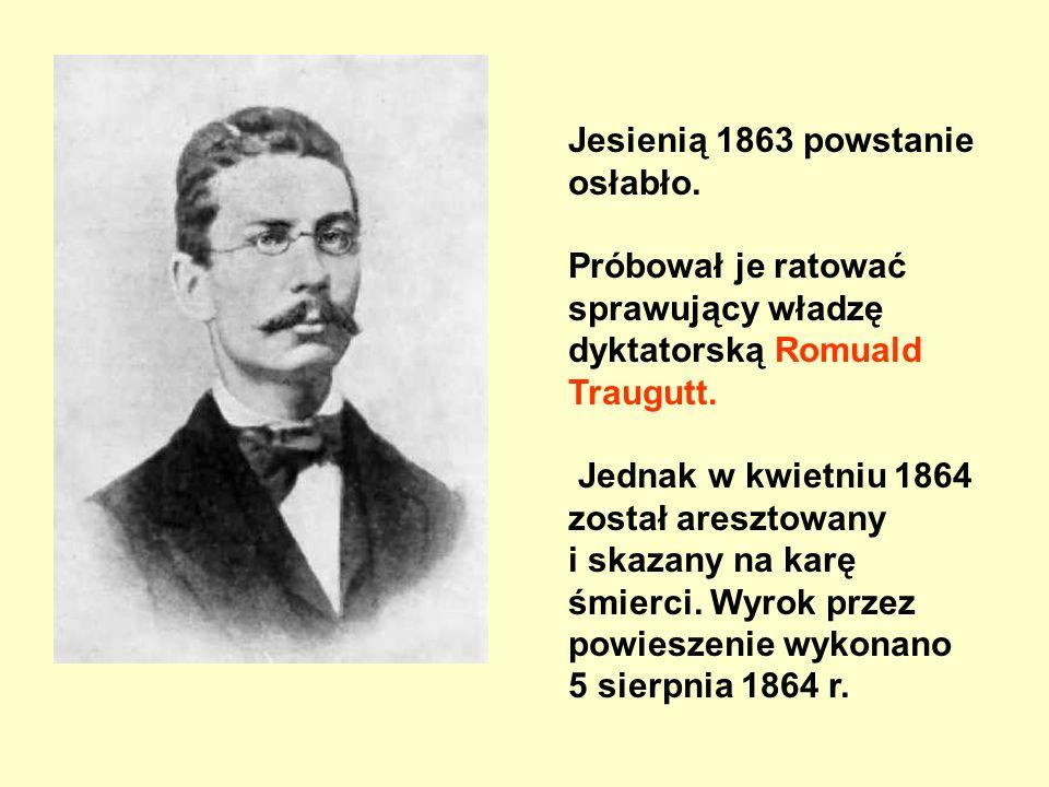 Jesienią 1863 powstanie osłabło. Próbował je ratować sprawujący władzę dyktatorską Romuald Traugutt. Jednak w kwietniu 1864 został aresztowany i skaza