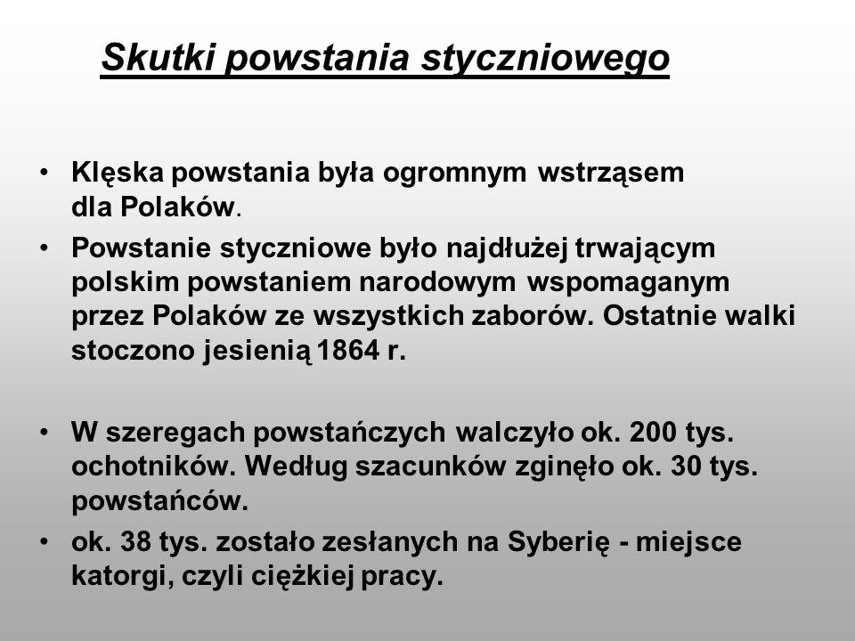 Skutki powstania styczniowego Klęska powstania była ogromnym wstrząsem dla Polaków. Powstanie styczniowe było najdłużej trwającym polskim powstaniem n