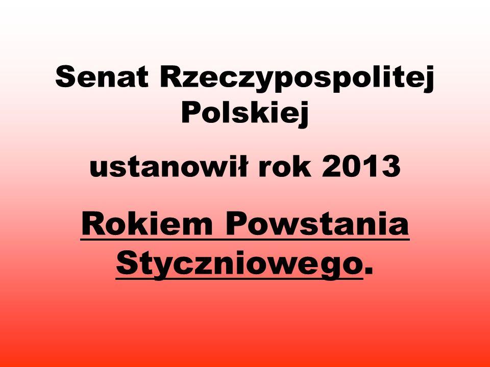 Senat Rzeczypospolitej Polskiej ustanowił rok 2013 Rokiem Powstania Styczniowego.