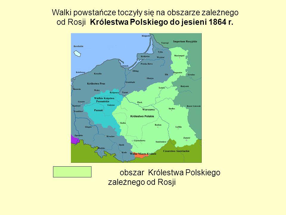 Walki powstańcze toczyły się na obszarze Królestwa Polskiego obszar Królestwa Polskiego zależnego od Rosji Walki powstańcze toczyły się na obszarze za