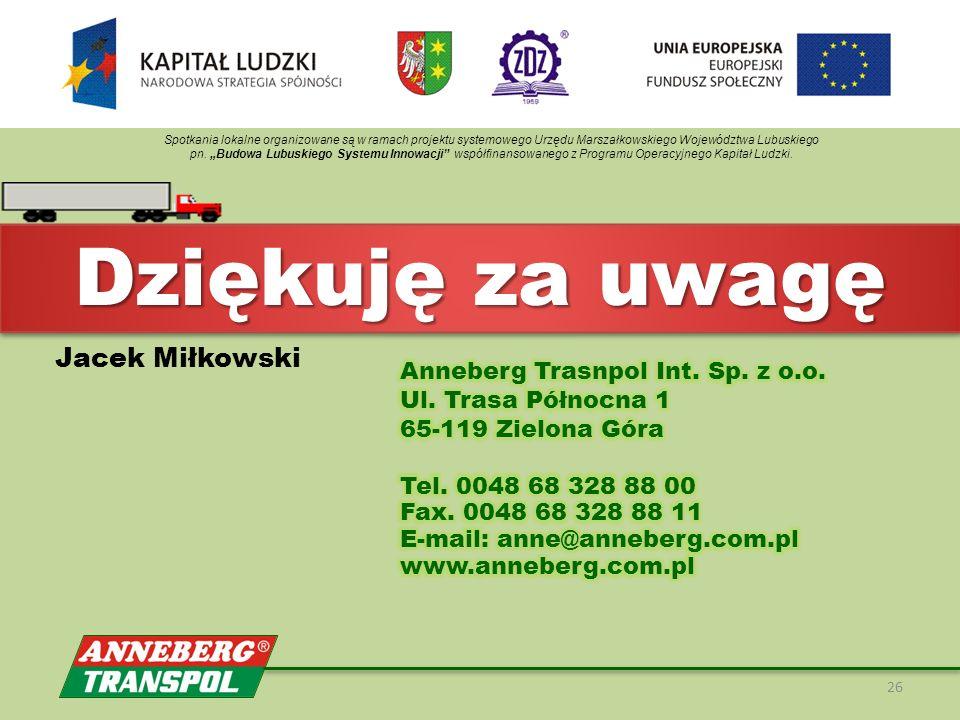 26 Dziękuję za uwagę Jacek Miłkowski Spotkania lokalne organizowane są w ramach projektu systemowego Urzędu Marszałkowskiego Województwa Lubuskiego pn.