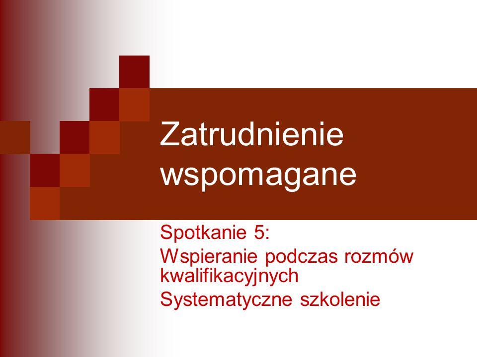 Zatrudnienie wspomagane Spotkanie 5: Wspieranie podczas rozmów kwalifikacyjnych Systematyczne szkolenie