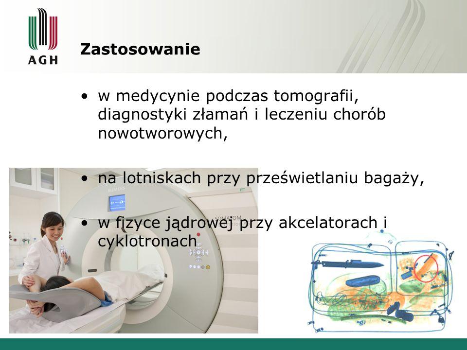 Zastosowanie w medycynie podczas tomografii, diagnostyki złamań i leczeniu chorób nowotworowych, na lotniskach przy prześwietlaniu bagaży, w fizyce jądrowej przy akcelatorach i cyklotronach