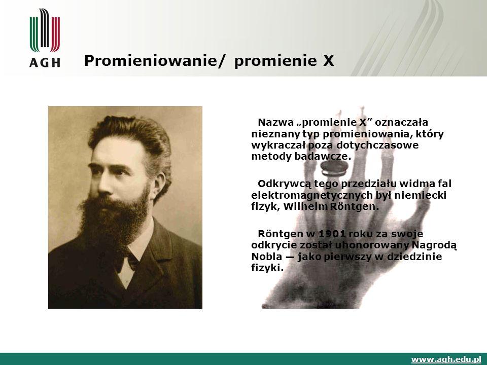 """Promieniowanie/ promienie X Nazwa """"promienie X"""" oznaczała nieznany typ promieniowania, który wykraczał poza dotychczasowe metody badawcze. Odkrywcą te"""