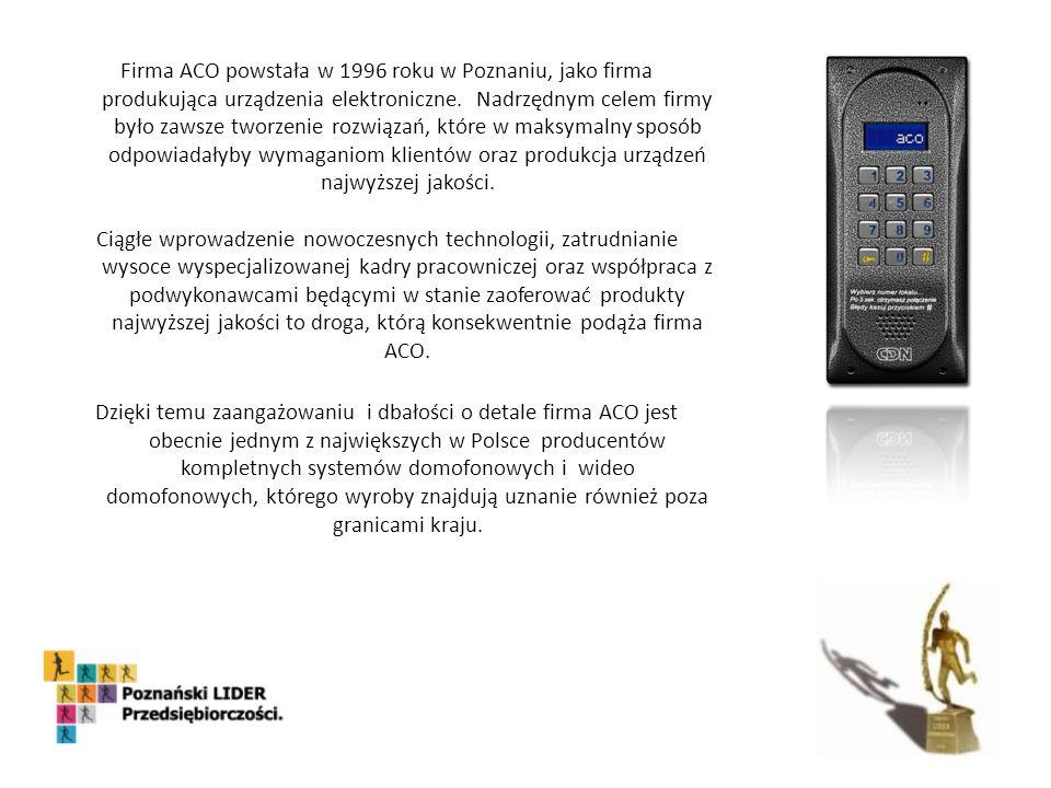 Firma ACO powstała w 1996 roku w Poznaniu, jako firma produkująca urządzenia elektroniczne.