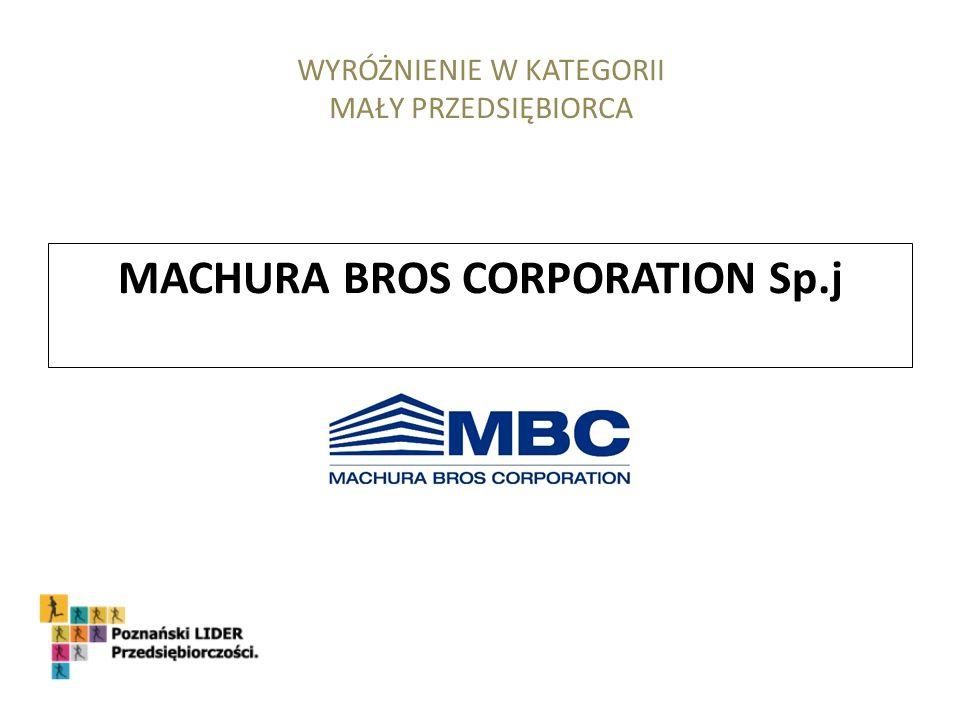 MACHURA BROS CORPORATION Sp.j WYRÓŻNIENIE W KATEGORII MAŁY PRZEDSIĘBIORCA
