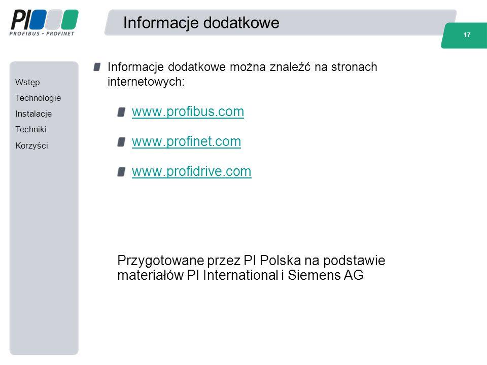 Wstęp Technologie Instalacje Techniki Korzyści 17 Informacje dodatkowe Informacje dodatkowe można znaleźć na stronach internetowych: www.profibus.com