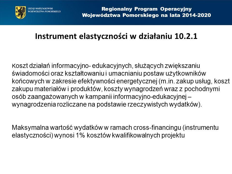 Regionalny Program Operacyjny Województwa Pomorskiego na lata 2014-2020 Koszty niekwalifikowalne w działaniu 10.2.1 zakup środków transportu, zakup sprzętu i wyposażenia nie podlegającego amortyzacji oraz nieujętych w ewidencji środków trwałych, koszty prac remontowych wykraczające poza prace związane z wymianą instalacji, zakup, modernizacja, montaż i instalacja kotłów zasilanych paliwem węglowym.