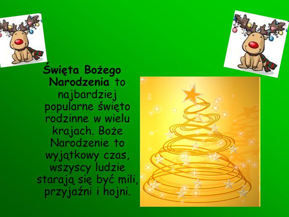 Święta Bożego Narodzenia to najbardziej popularne święto rodzinne w wielu krajach. Boże Narodzenie to wyjątkowy czas, wszyscy ludzie starają się być m