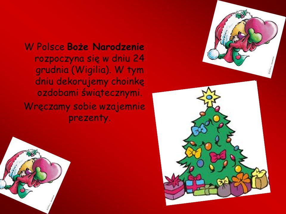W Polsce Boże Narodzenie rozpoczyna się w dniu 24 grudnia (Wigilia). W tym dniu dekorujemy choinkę ozdobami świątecznymi. Wręczamy sobie wzajemnie pre