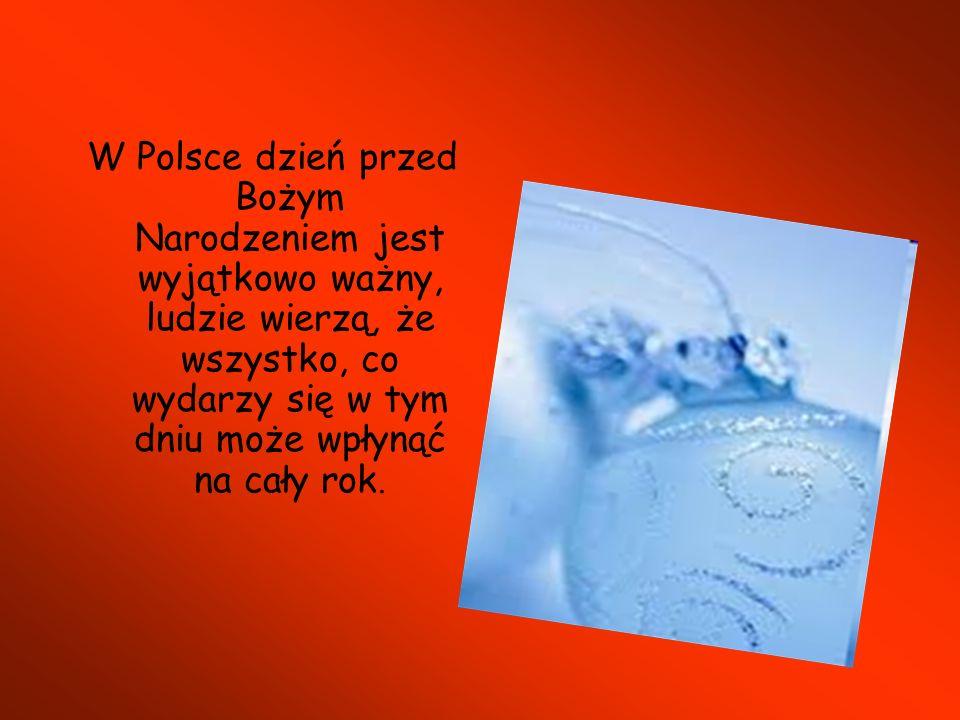 W Polsce dzień przed Bożym Narodzeniem jest wyjątkowo ważny, ludzie wierzą, że wszystko, co wydarzy się w tym dniu może wpłynąć na cały rok.