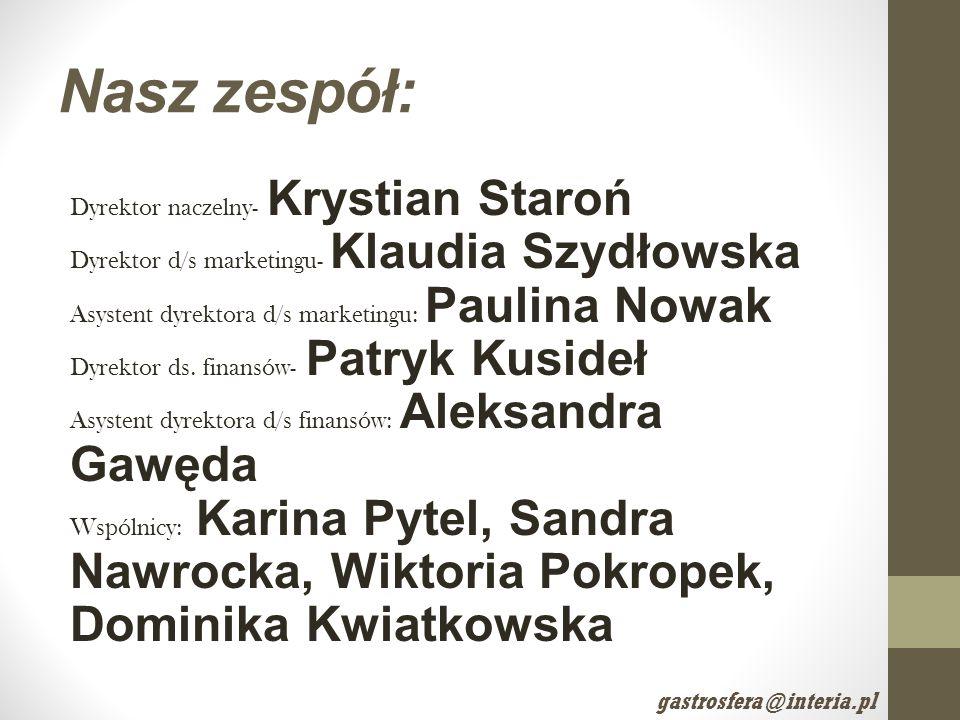 Nasz zespół: Dyrektor naczelny- Krystian Staroń Dyrektor d/s marketingu- Klaudia Szydłowska Asystent dyrektora d/s marketingu: Paulina Nowak Dyrektor