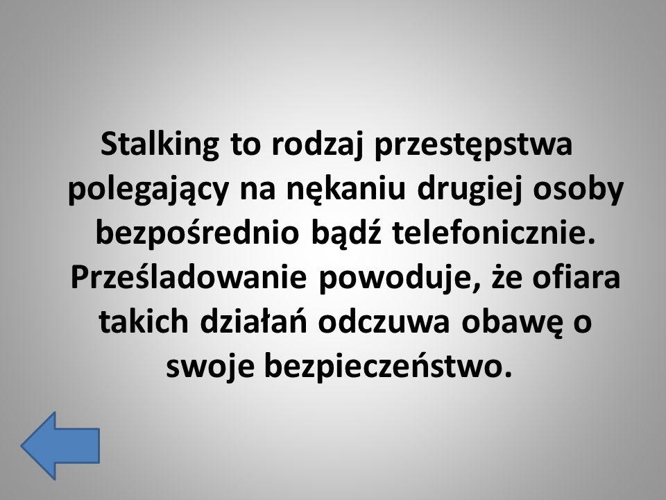 Stalking to rodzaj przestępstwa polegający na nękaniu drugiej osoby bezpośrednio bądź telefonicznie. Prześladowanie powoduje, że ofiara takich działań