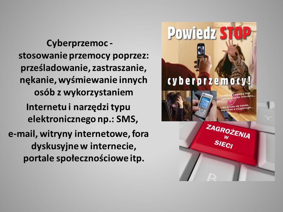 Cyberprzemoc - stosowanie przemocy poprzez: prześladowanie, zastraszanie, nękanie, wyśmiewanie innych osób z wykorzystaniem Internetu i narzędzi typu