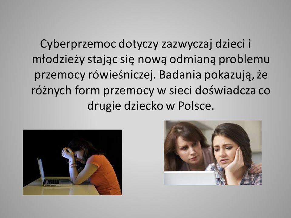Cyberprzemoc dotyczy zazwyczaj dzieci i młodzieży stając się nową odmianą problemu przemocy rówieśniczej. Badania pokazują, że różnych form przemocy w
