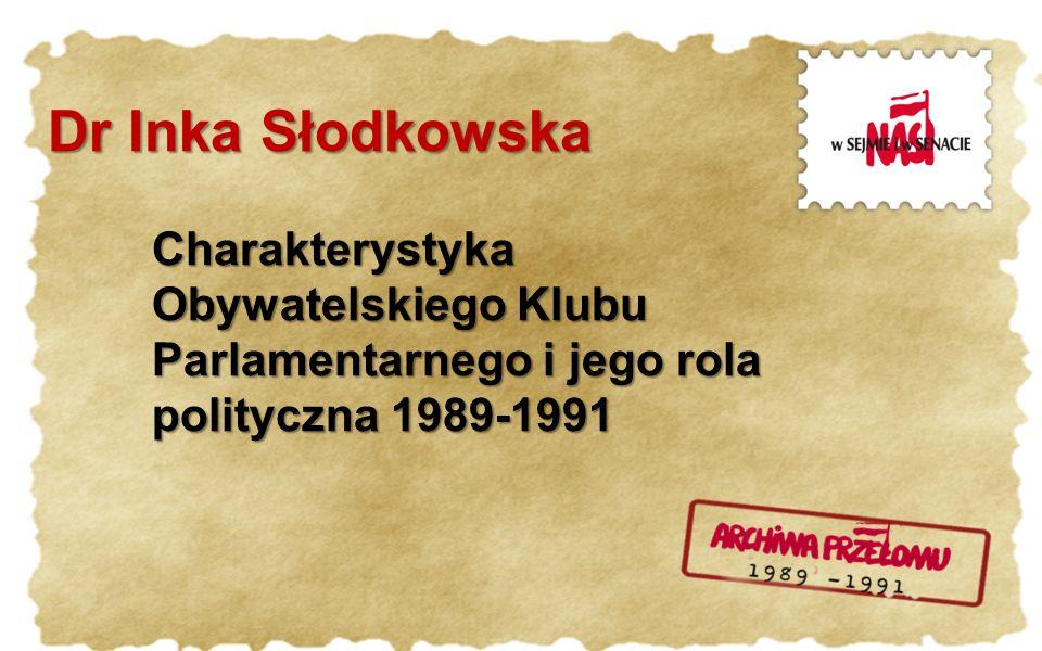 Dr Inka Słodkowska Charakterystyka Obywatelskiego Klubu Parlamentarnego i jego rola polityczna 1989-1991