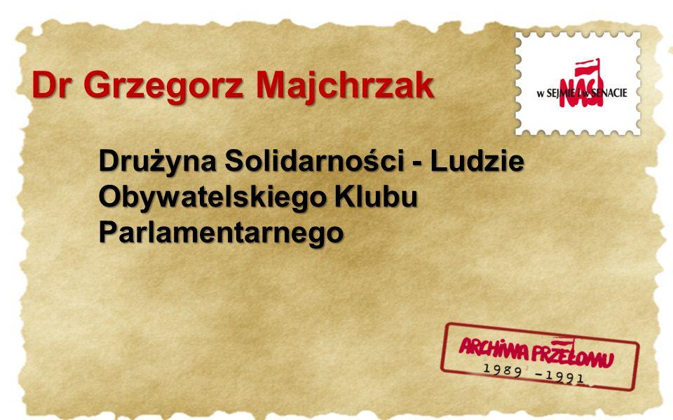 Dr Grzegorz Majchrzak Drużyna Solidarności - Ludzie Obywatelskiego Klubu Parlamentarnego