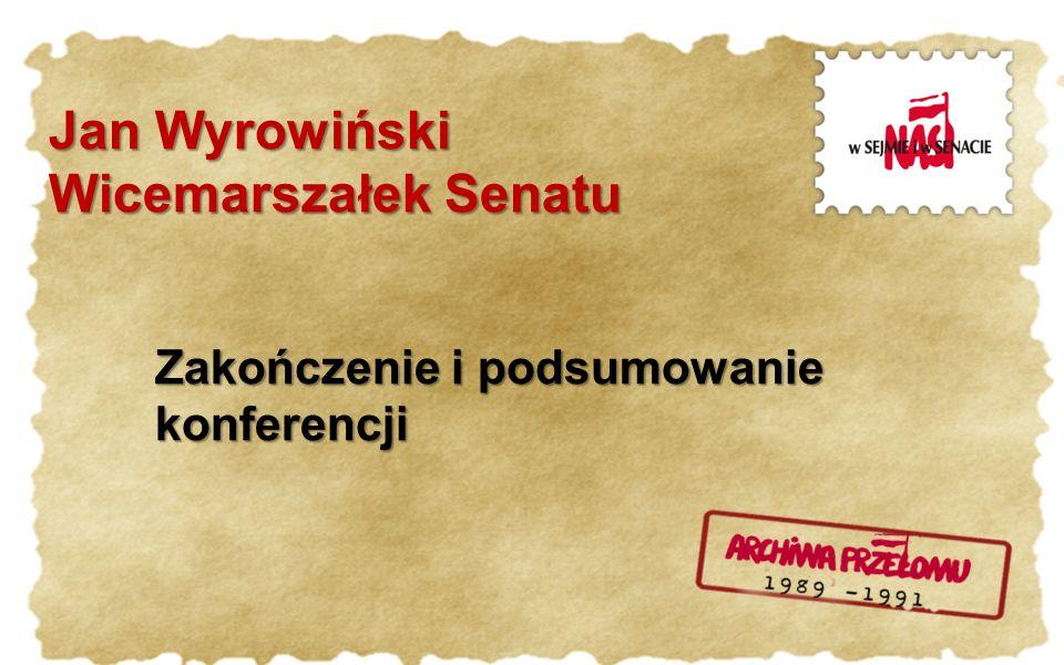 Jan Wyrowiński Wicemarszałek Senatu Zakończenie i podsumowanie konferencji