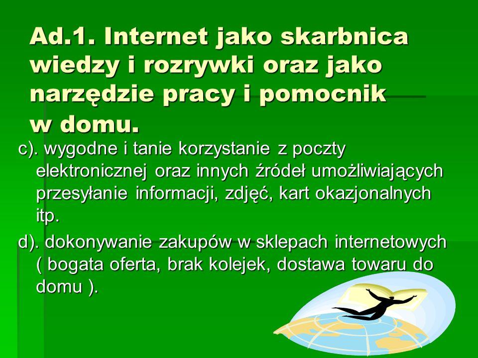 Ad.1. Internet jako skarbnica wiedzy i rozrywki oraz jako narzędzie pracy i pomocnik w domu.