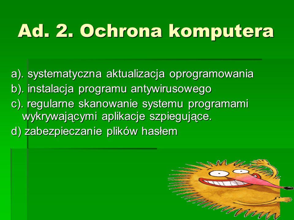 Ad. 2. Ochrona komputera a). systematyczna aktualizacja oprogramowania b).