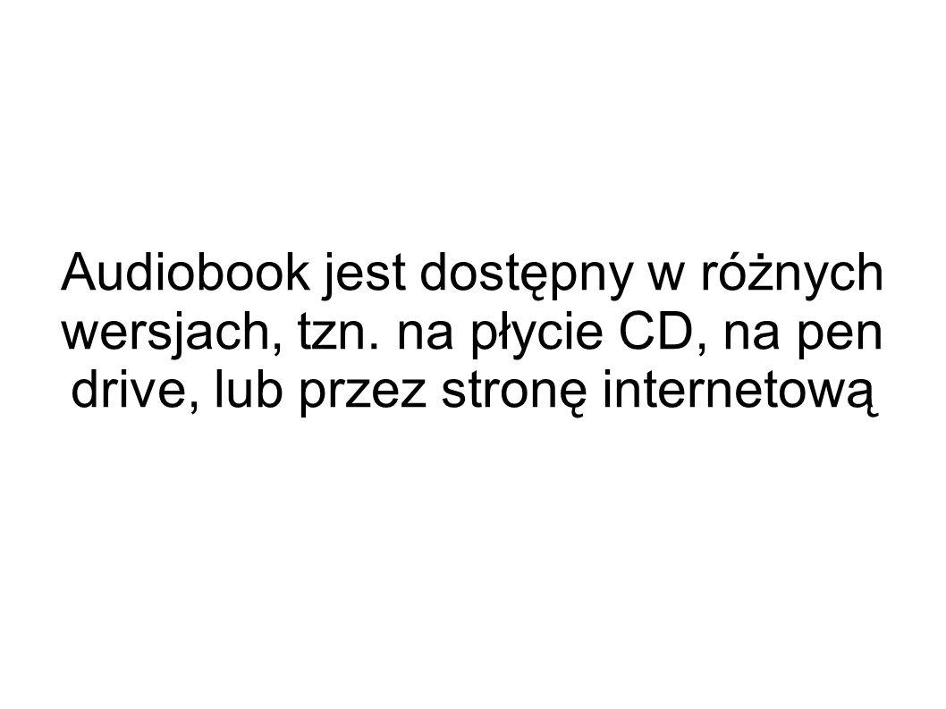 Audiobook jest dostępny w różnych wersjach, tzn.