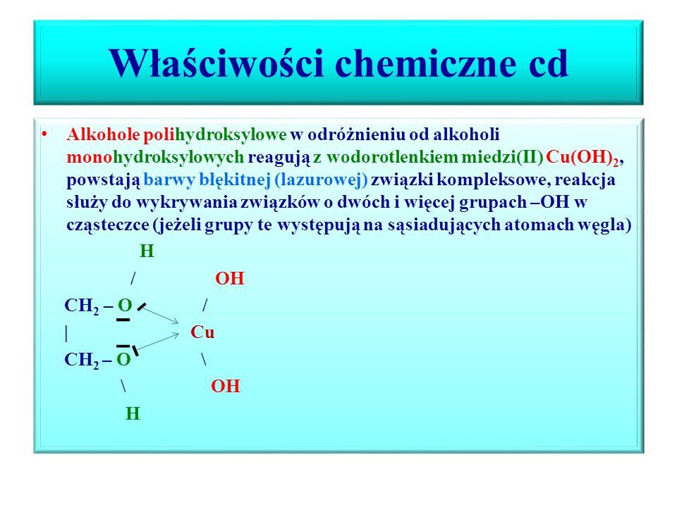 Właściwości chemiczne cd CH 2 – OH CH 2 - ONa | + 2Na  | + H 2 CH 2 – OH CH 2 – ONa Glikol glikolan sodu CH 2 – OH CH 2 - OK | | CH – OH + 3KOH  CH