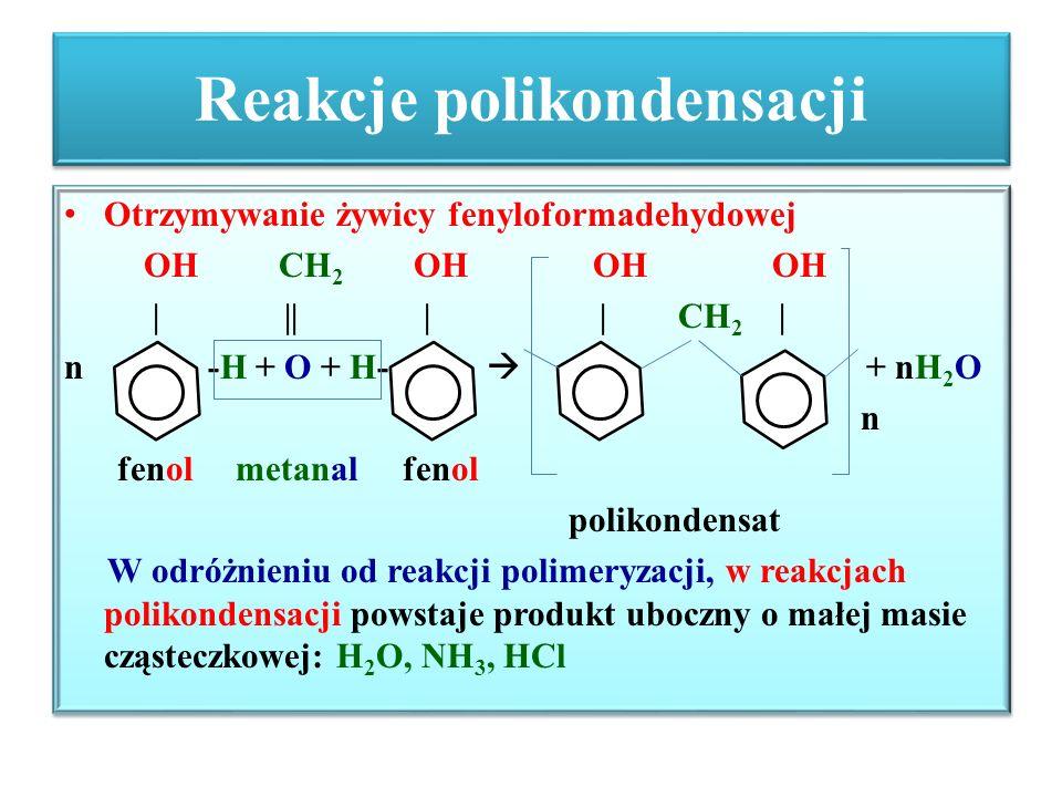 Reakcje polikondensacji Otrzymywanie żywicy fenyloformadehydowej OH CH 2 OH OH OH | || | | CH 2 | n -H + O + H-  + nH 2 O n fenol metanal fenol polik